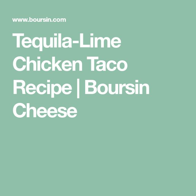 Tequila-Lime Chicken Taco Recipe   Boursin Cheese