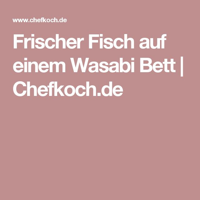 Frischer Fisch auf einem Wasabi Bett | Chefkoch.de
