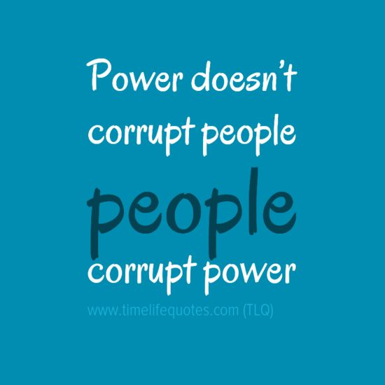 Quotes About Corruption: Corrupt Power Anti Corruption Quotes