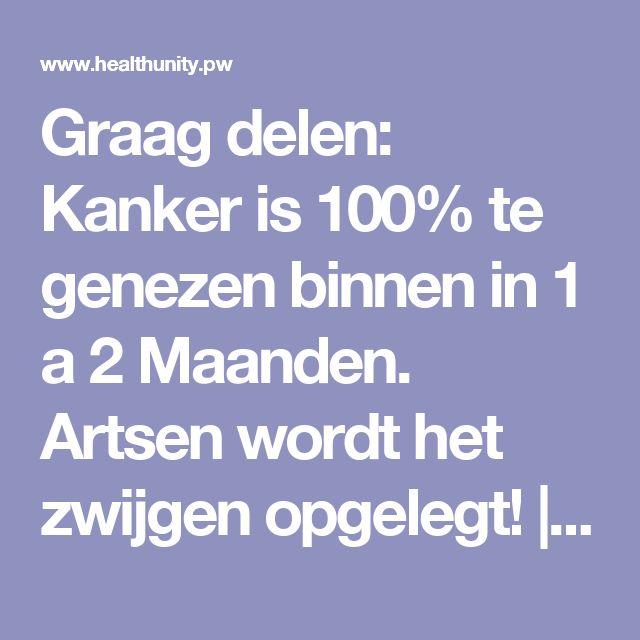 Graag delen: Kanker is 100% te genezen binnen in 1 a 2 Maanden. Artsen wordt het zwijgen opgelegt! | Health Unity