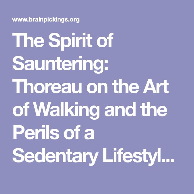The Spirit of Sauntering: Thoreau on the Art of Walking and the Perils of a Sedentary Lifestyle – Brain Pickings