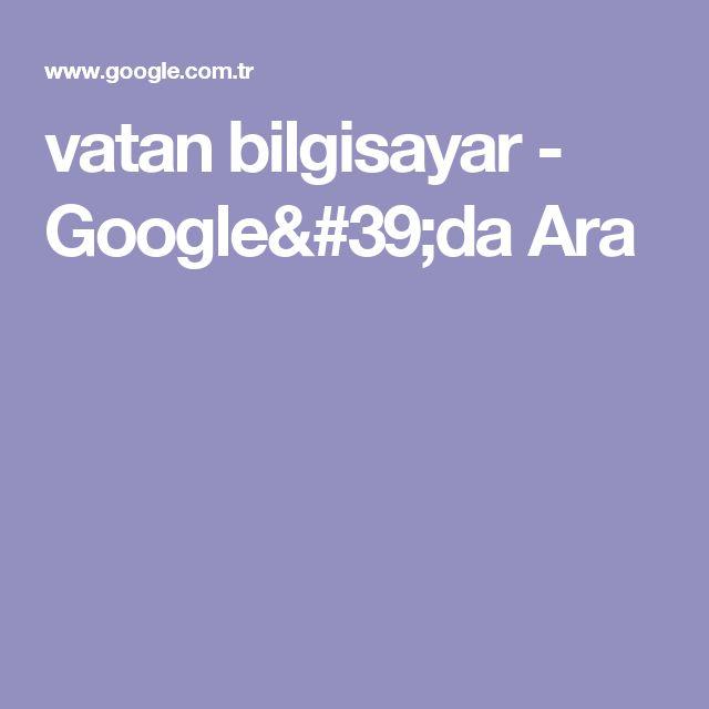 vatan bilgisayar - Google'da Ara