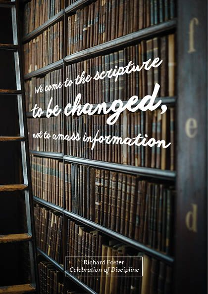 We Come To The Scripture To Be Changed Not To Amass Information
