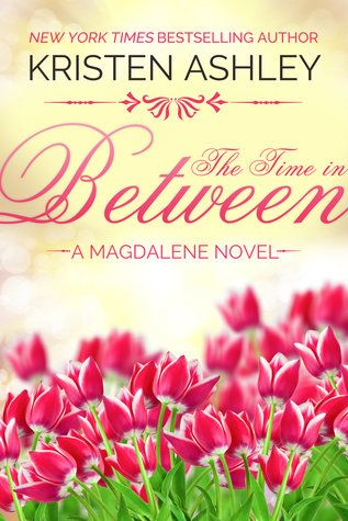 From New York Times Bestselling Author Kristen Ashley Comes The Third And Final Book In Her Magdalene Series THE TIME I