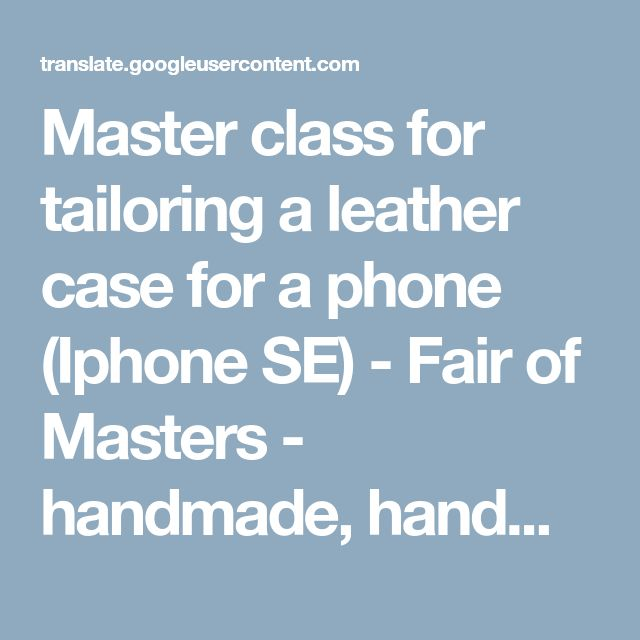 Master class for tailoring a leather case for a phone (Iphone SE) - Fair of Masters - handmade, handmade