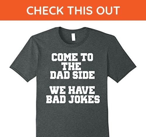 Mens COME TO THE DAD SIDE WE HAVE BAD JOKES, Funny shirt for men Medium Dark Heather - Relatives and family shirts (*Amazon Partner-Link)