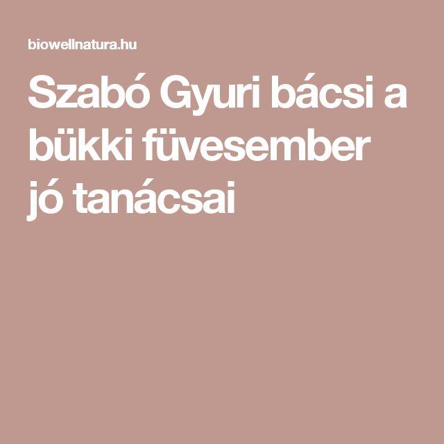 Szabó Gyuri bácsi a bükki füvesember jó tanácsai