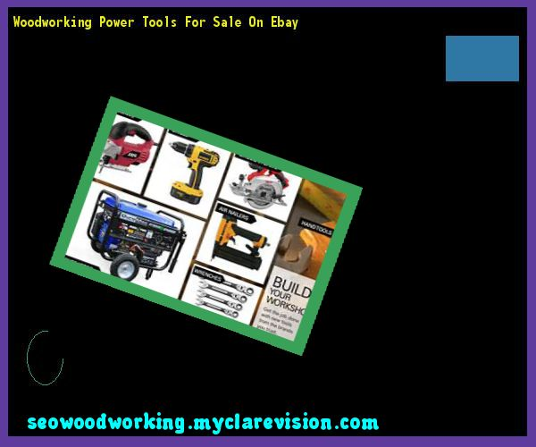 Woodworking Power Tools For Sale On Ebay 093202 - Woodworking Plans and Projects!