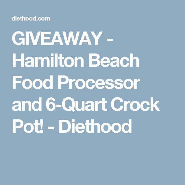 GIVEAWAY - Hamilton Beach Food Processor and 6-Quart Crock Pot! - Diethood