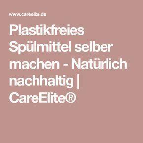 Plastikfreies Spülmittel selber machen - Natürlich nachhaltig | CareElite®
