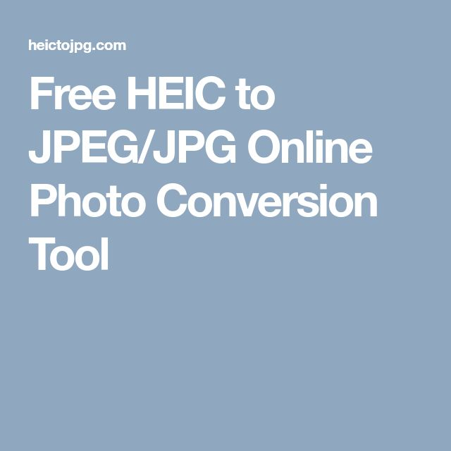 Free HEIC to JPEG/JPG Online Photo Conversion Tool