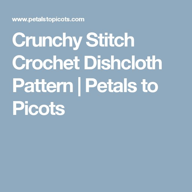 Crunchy Stitch Crochet Dishcloth Pattern | Petals to Picots