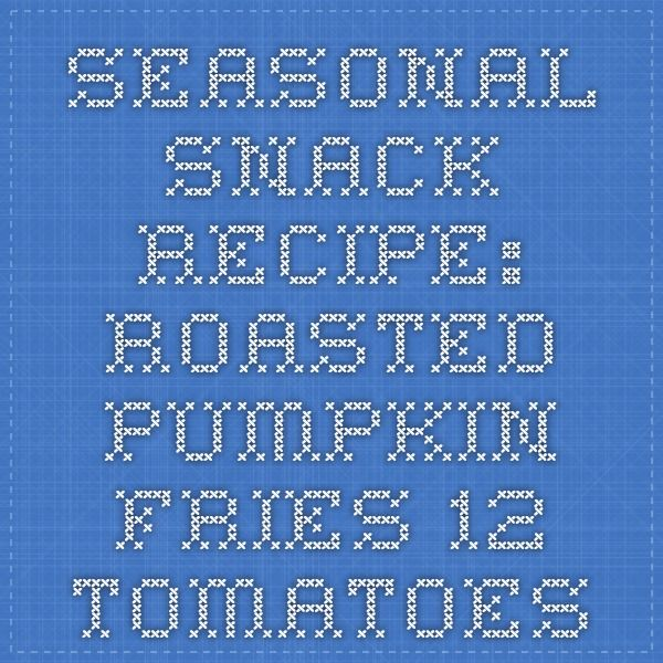 Seasonal Snack Recipe: Roasted Pumpkin Fries - 12 Tomatoes
