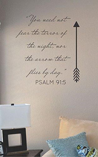 """""""You Need Not Fear the Terror of the Night, nor the Arrow That Flies By Day."""" Psalm 91:5 Vinyl Wall Art Decal Sticker"""