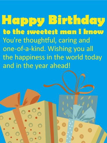 To the Sweetest Man - Happy Birthday Card: For the man who means everything to you, this birthday card will bring a smile to his face as he celebrates! A stack of festive gifts adds a fun, colorful touch and the message above comes straight from the heart. The perfect choice for your husband or significant other, reminding him of how special he is to everyone around him.