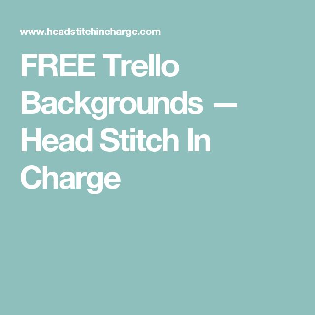FREE Trello Backgrounds  — Head Stitch In Charge