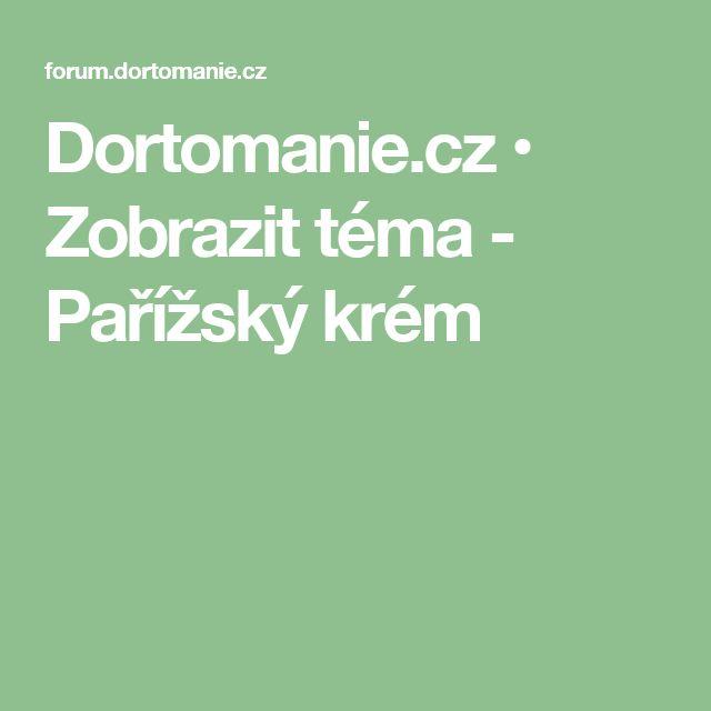 Dortomanie.cz • Zobrazit téma - Pařížský krém