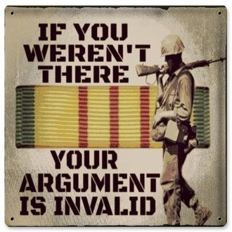 If You Weren't There You're Argument Is Invalid Metal Wall Sign that explains Vietnam from the Vets POV