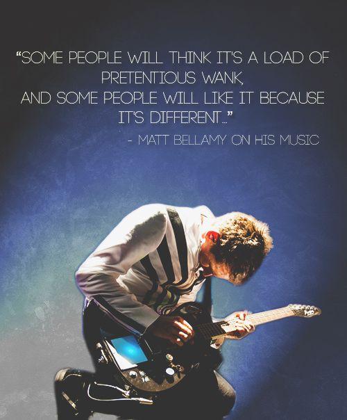 But I like his pretentious wank of music! Matt Bellamy (Muse)