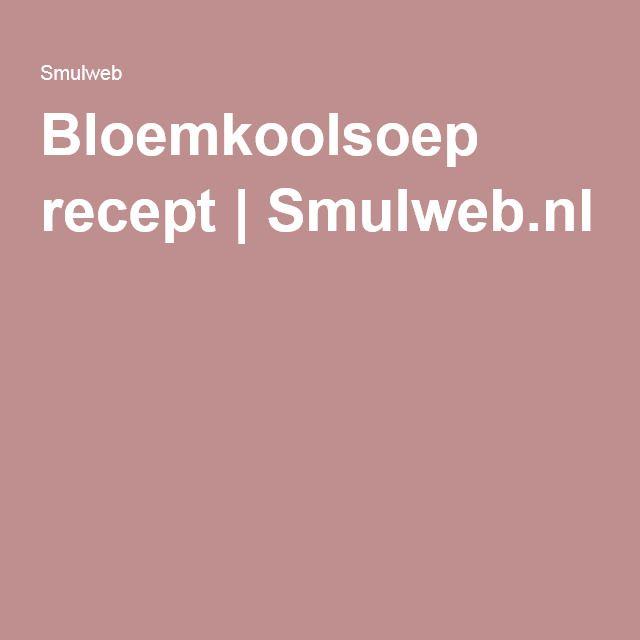 Bloemkoolsoep recept   Smulweb.nl
