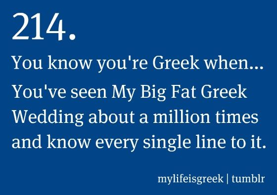 You know you're Greek when... You've seen My Big Fat Greek Wedding about a million times and know every single line to it.