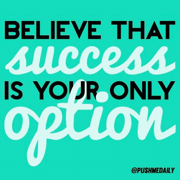 believe that success is your only option http