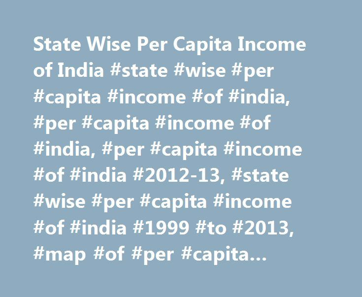 State Wise Per Capita Income of India #state #wise #per #capita #income #of #india, #per #capita #income #of #india, #per #capita #income #of #india #2012-13, #state #wise #per #capita #income #of #india #1999 #to #2013, #map #of #per #capita #income #of #india http://new-york.remmont.com/state-wise-per-capita-income-of-india-state-wise-per-capita-income-of-india-per-capita-income-of-india-per-capita-income-of-india-2012-13-state-wise-per-capita-income-of-in/  # Per Capita Income of India…