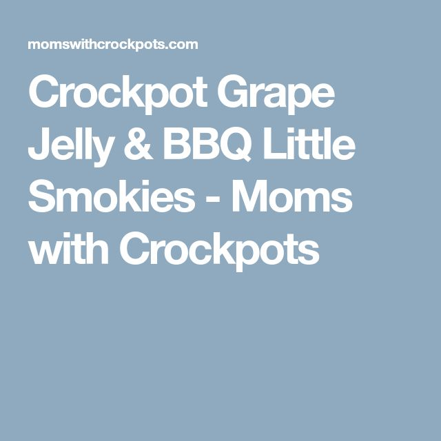 Crockpot Grape Jelly & BBQ Little Smokies - Moms with Crockpots