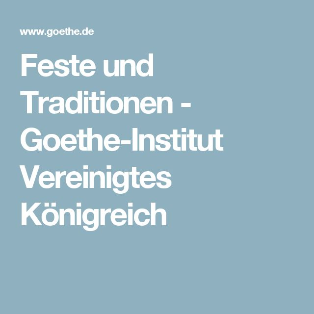 Feste und Traditionen - Goethe-Institut Vereinigtes Königreich