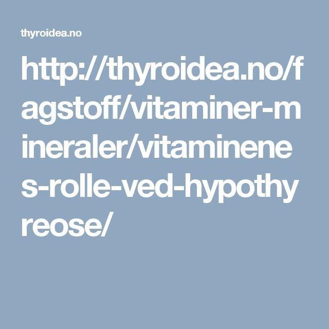 http://thyroidea.no/fagstoff/vitaminer-mineraler/vitaminenes-rolle-ved-hypothyreose/