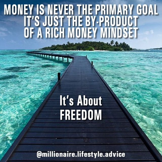 A Rich Money Mindset Will Give You All The FREEDOM You Ever Want. Freedom To Do Whatever You Want by millionaire.lifestyle.advice