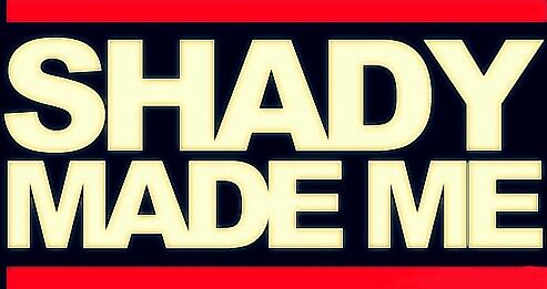 """Shady made me.  A line from """"When I'm Gone"""".  Beautiful song.  Who knew that three words can be so meaningful.  It's about how Shady templates us to do bad things.  We all have a Slim Shady in us (according to the end of """"The Real Slim Shady)"""