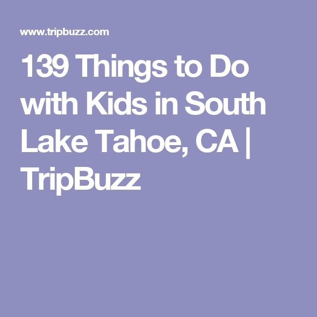 139 Things to Do with Kids in South Lake Tahoe, CA | TripBuzz