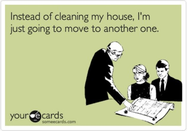 instead of cleaning my house, i'm just going to move to another