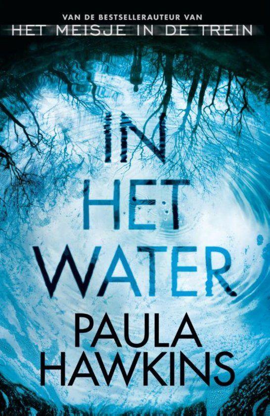 In het water van Paula Hawkins is beter dan de bestseller Het meisje in de trein! Meer verhaallijn en spanning. Thriller. Persoonlijke recensie.