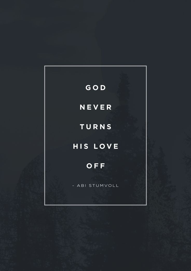 """God never turns His love off."" -Abi Stumvoll"