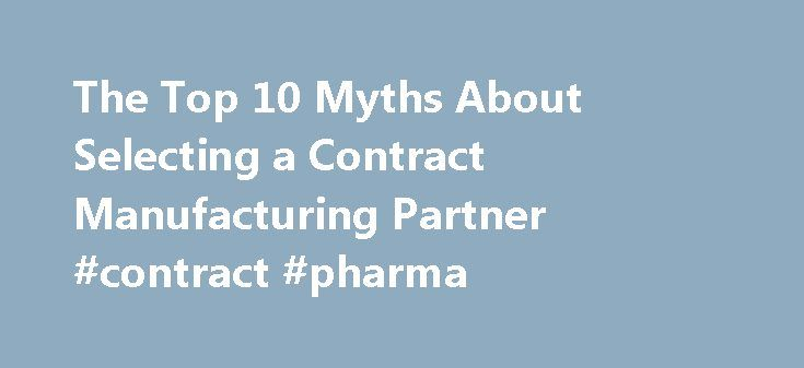 The Top 10 Myths About Selecting a Contract Manufacturing Partner #contract #pharma http://pharma.remmont.com/the-top-10-myths-about-selecting-a-contract-manufacturing-partner-contract-pharma/  #contract manufacturing # The Top 10 Myths About Selecting a Contract Manufacturing Partner With so much of today s electronics manufacturing outsourced, my team at Riverwood Solutions ends up spending a lot of time inside various contract manufacturing facilities. Sitting on a plane today heading to…