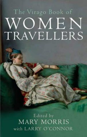 The Virago Book Of Women Travellers: Amazon.co.uk: Mary Morris, Larry O'Connor: Books
