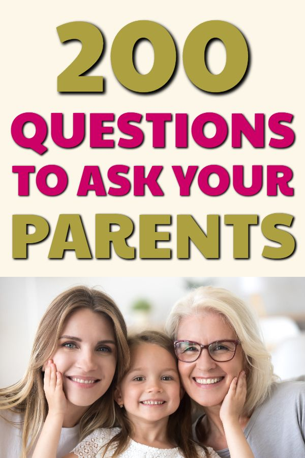 Family Questions - 200 Questions To Ask Your Parents Before