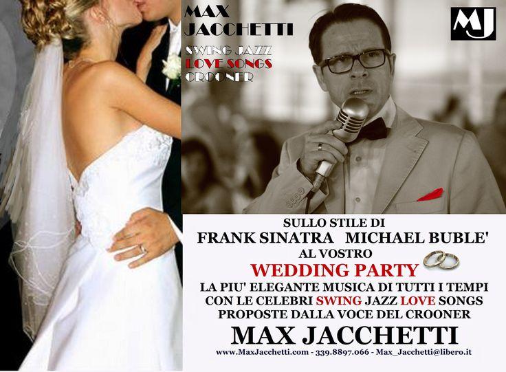 LUXURY WEDDING SWING JAZZ LOVE SONGS Al Vs.WEDDING PARTY, la più bella ed elegante musica di tutti i tempi per accompagnare con garbo e discrezione, il Vs.Aperitivo, Pranzo Nuziale, con le più celebri SWING JAZZ LOVE SONGS proposte dalla voce calda e di classe del Crooner italiano MAX JACCHETTI, rarissima timbrica maschile in questo romantico e favoloso genere musicale.  Per informazioni e contatti Max_Jacchetti@libero.it - 339.88.97.066