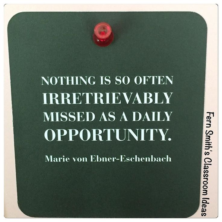 Nothing is so often irretrievably missed as a daily opportunity. Marie von Ebner-Eschenbach #FernSmithsClassroomIdeas  #quote #quoteoftheday #qotd