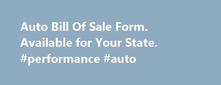 Auto Bill Of Sale Form. Available for Your State. #performance #auto http://germany.remmont.com/auto-bill-of-sale-form-available-for-your-state-performance-auto/  #auto bill of sale # Automobile Bill of Sale Form to use when buying or selling a vehicle like a car, van, truck or trailer in all states. Includes Odometer Disclosure Statement. 60-Days Money Back When selling an automobile or any type of vehicle (truck, van, motorcycle, or trailer), an Automobile/Vehicle Bill of Sale is necessary…