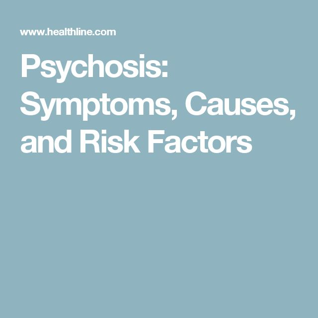 Psychosis: Symptoms, Causes, and Risk Factors