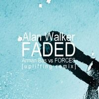 Alan Walker - Faded (Arman Bas Vs FORCES uplifting remix) [FREE DOWNLOAD] by Arman Bas. on SoundCloud