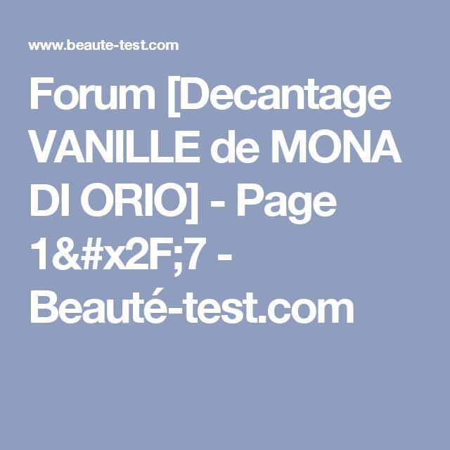 Forum [Decantage VANILLE de MONA DI ORIO] - Page 1/7 - Beauté-test.com