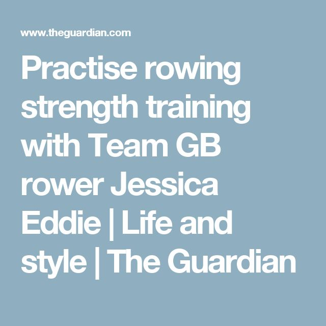 Practise rowing strength training with Team GB rower Jessica Eddie | Life and style | The Guardian