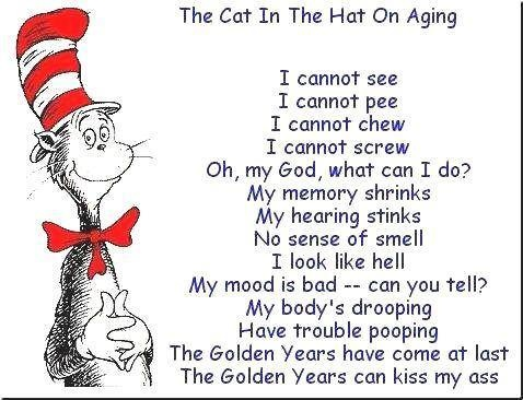 .: Old Age, Funny Things, Quote, Cat In Hats, Funny Stuff, Too Funny, Golden Years, Dr. Seuss, Funnystuff
