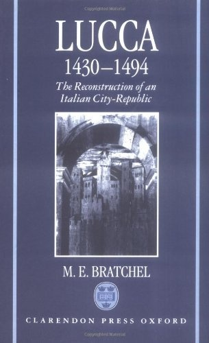 Lucca 1430-1494: The Reconstruction of an Italian City-Republic by M. E. Bratchel