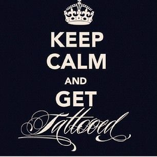 Keep Calm And Get Tattooed :D