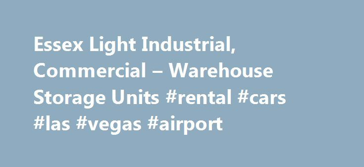 Essex Light Industrial, Commercial – Warehouse Storage Units #rental #cars #las #vegas #airport http://nef2.com/essex-light-industrial-commercial-warehouse-storage-units-rental-cars-las-vegas-airport/  #units for rent # Essex Commercial Industrial Units for rent Essex Units provides commercial property to let in the form of light industrial units in Dunton, Brentwood, in Essex. Our commercial premises are located just to the south of the Southend Arterial Road (A127) on Lower Dunton Road, 5…